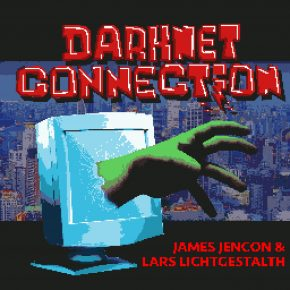 James Jencon & Lars Lichtgestalth - Darknet Connection